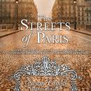 The Streets of Paris: A Guide to the City of Light Following in the Footsteps of Famous Parisians Th Audiobook