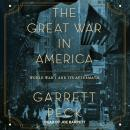 Great War in America: World War I and Its Aftermath, Garrett Peck