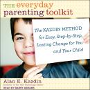 The Everyday Parenting Toolkit: The Kazdin Method for Easy, Step-by-Step, Lasting Change for You and Audiobook