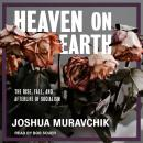 Heaven on Earth: The Rise, Fall, and Afterlife of Socialism, Joshua Muravchik