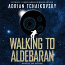 Walking to Aldebaran, Adrian Tchaikovsky