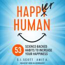 Happier Human: 53 Science-Backed Habits to Increase Your Happiness, A. Amit, S.J. Scott