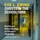 Ghosts in the Schoolyard: Racism and School Closings in Chicago's South Side Audiobook