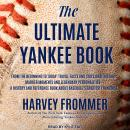 The Ultimate Yankee Book: From the Beginning to Today: Trivia, Facts and Stats, Oral History, Marker Audiobook