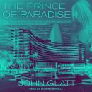 The Prince of Paradise: The True Story of a Hotel Heir, His Seductive Wife, and a Ruthless Murder Audiobook