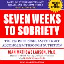 Seven Weeks to Sobriety: The Proven Program to Fight Alcoholism through Nutrition, Joan Matthews Larson, Ph.D.