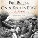 On a Knife's Edge: The Ukraine, November 1942-March 1943, Prit Buttar