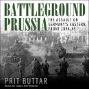 Battleground Prussia: The Assault on Germany's Eastern Front 1944-45 Audiobook