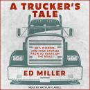 A Trucker's Tale: Wit, Wisdom, and True Stories from 60 Years on the Road Audiobook
