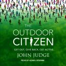 The Outdoor Citizen: Get Out, Give Back, Get Active Audiobook