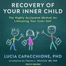 Recovery of Your Inner Child: The Highly Acclaimed Method for Liberating Your Inner Self, Lucia Capacchione, Ph.D.
