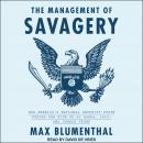 The Management of Savagery: How America's National Security State Fueled the Rise of Al Qaeda, ISIS, Audiobook