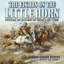 Fights on the Little Horn: Unveiling the Mysteries of Custer's Last Stand, Gordon Clinton Harper