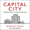 Capital City: Gentrification and the Real Estate State, Samuel Stein