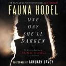 One Day She'll Darken: The Mysterious Beginnings of Fauna Hodel Audiobook