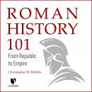 Roman History 101: From Republic to Empire, Christopher M. Bellitto