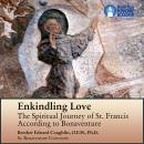 Enkindling Love: The Spiritual Journey of St. Francis According to Bonaventure, Edward Coughlin