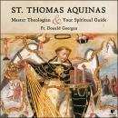 St. Thomas Aquinas: Master Theologian and Your Spiritual Guide Audiobook