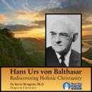 Hans Urs von Balthasar: Rediscovering Holistic Christianity, Kevin Mongrain