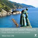 12 Days with Saint Francis: Prayer, Reflection, and Spiritual Growth Audiobook