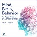 Your Mind 101: How to Understand Your Brain, Consciousness, and Self Audiobook
