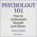 Psychology 101: How to Understand Yourself and Others Audiobook