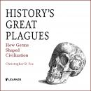 History's Great Plagues: How Germs Shaped Civilization Audiobook