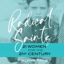 Radical Saints: 21 Women for the 21st Century Audiobook