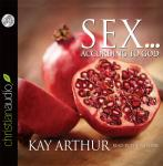 Sex According to God: The Creator's Plan for His Beloved, Kay Arthur