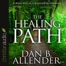 Healing Path: How the Hurts in Your Past Can Lead You to a More Abundant Life, Dan B. Allender