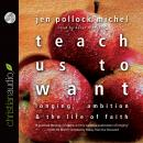Teach Us to Want: Longing, Ambition and the Life of Faith, Jen Pollock Michel