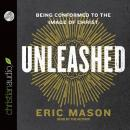 Unleashed: Being Conformed to the Image of Christ, Eric Mason