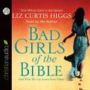 Bad Girls of the Bible: And What We Can Learn from Them, Liz Curtis Higgs