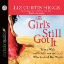 Girl's Still Got It: Take a Walk with Ruth and the God Who Rocked Her World, Liz Curtis Higgs