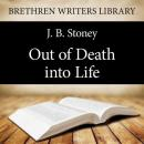 Out of Death into Life, J. B. Stoney