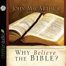 Why Believe the Bible?, John F. MacArthur