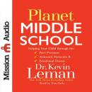 Planet Middle School: Helping Your Child through the Peer Pressure, Awkward Moments & Emotional Drama, Kevin Leman