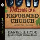 Welcome to a Reformed Church: A Guide for Pilgrims, Daniel R. Hyde
