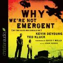 Why We're Not Emergent: By Two Guys Who Should Be, Ted Kluck, Kevin DeYoung