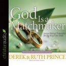 God Is a Matchmaker: Seven Biblical Principles for Finding Your Mate, Ruth Prince, Derek Prince