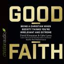 Good Faith: Being a Christian When Society Thinks You're Irrelevant and Extreme Audiobook