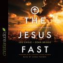 Jesus Fast: The Call to Awaken the Nations, Dean Briggs, Lou Engle