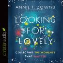 Looking for Lovely: Collecting the Moments that Matter Audiobook