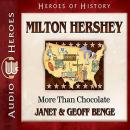 Milton Hershey: More Than Chocolate, Geoff Benge, Janet Benge