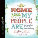 Home Is Where My People Are: The Roads That Lead Us to Where We Belong, Sophie Hudson