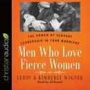 Men Who Love Fierce Women: 'The Power of Servant Leadership in Your Marriage, Leroy Wagner