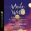 Made Well: Finding Wholeness in the Everyday Sacred Moments, Jenny Simmons
