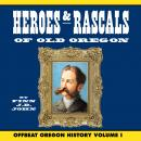 Heroes and Rascals of Old Oregon: Offbeat Oregon History Vol. 1 Audiobook