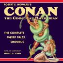 Robert E. Howard's Conan the Cimmerian Barbarian: The Complete Weird Tales Omnibus Audiobook