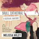 Skull Cathedral: A Vestigial Anatomy Audiobook